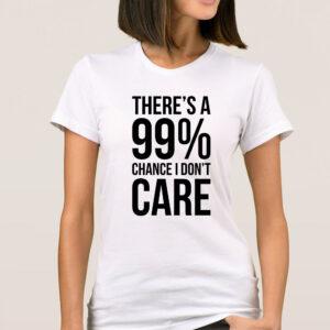 Tricouri dama personalizat 99% I DON'T CARE alb