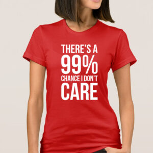 Tricouri dama personalizat 99% I DON'T CARE rosu